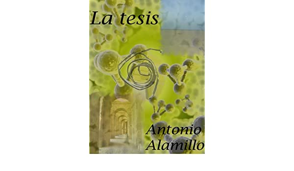 La tesis (Spanish Edition) - Kindle edition by Antonio Alamillo. Mystery, Thriller & Suspense Kindle eBooks @ Amazon.com.