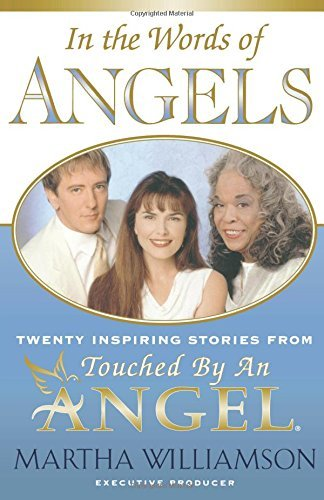 In the Words of Angels: Twenty Inspiring Stories from Touched by an Angel (Chicken Soup and Chocolate Series) by Martha Williamson (2001-10-01)