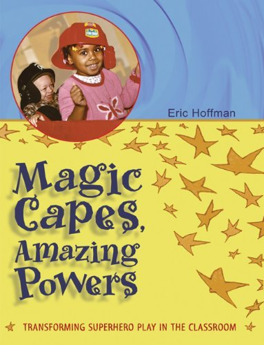 Magic Capes, Amazing Powers: Transforming Superhero Play in the Classroom by Hoffman Eric (2004-04-01) Paperback