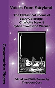 Voices From Fairyland: The Fantastical Poems of Mary Coleridge, Charlotte Mew, and Sylvia Townsend Warner (Conversation Pieces) (Volume 20)