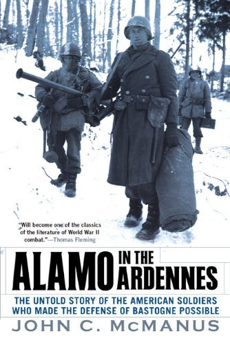 Alamo in the Ardennes: The Untold Story of the American Soldiers Who Made the Defense of Bastogne Possi ble by John C. McManus - Ble Planet
