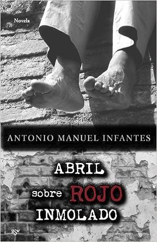 Abril sobre rojo inmolado (Spanish Edition): Antonio Manuel ...