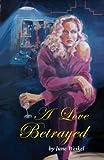 A Love Betrayed, June Weikel, 0988619423