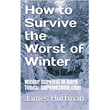 How to Survive the Worst of Winter: Winter Survival in Hard Times: Survive3000.com