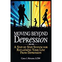 Moving Beyond Depression: A Step by STep System for Reclaimng Yor Life From Depression