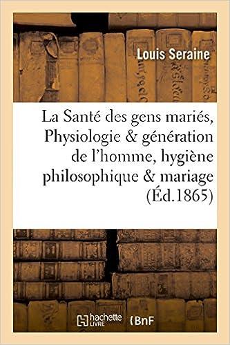 En ligne téléchargement La Santé des gens mariés, Physiologie de la génération de l'homme, hygiène philosophique du mariage pdf, epub ebook