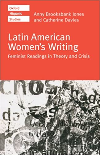 Latin American Women's Writing: Feminist Readings in Theory and Crisis (Oxford Hispanic Studies)