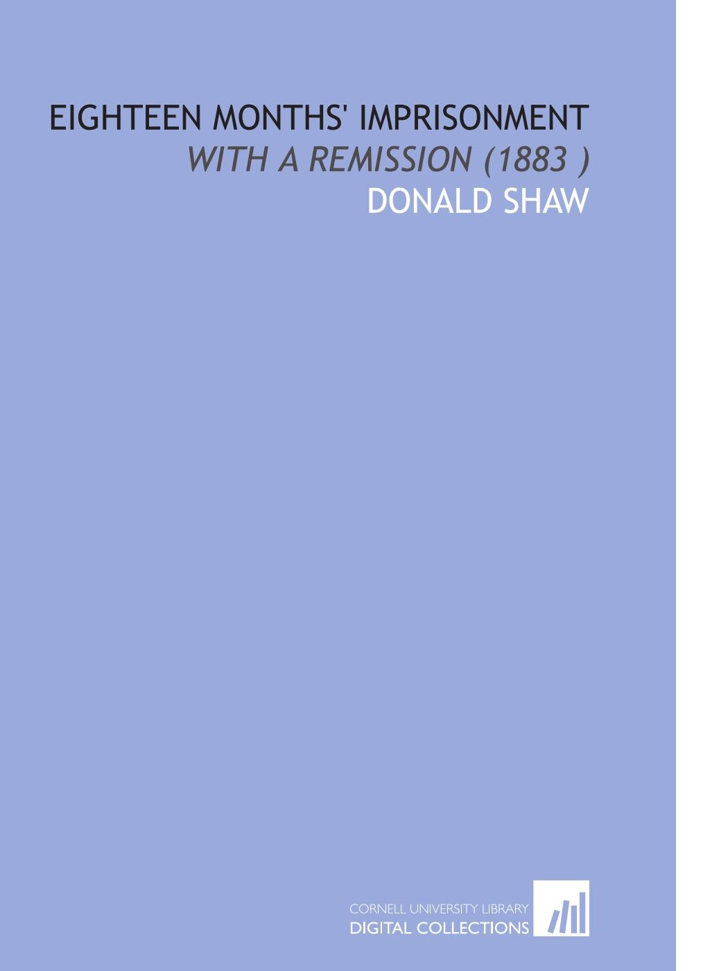 Download Eighteen Months' Imprisonment: With a Remission (1883 ) ebook