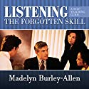 Listening: The Forgotten Skill Audiobook by Madelyn Burley-Allen Narrated by Madelyn Burley-Allen