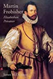 Front cover for the book Martin Frobisher: Elizabethan Privateer by James McDermott