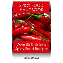Spicy Food Handbook: Over 50 Delicious Spicy Food Recipes
