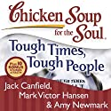 Chicken Soup for the Soul: Tough Times, Tough People: 101 Stories About Overcoming the Economic Crisis and Other Challenges Audiobook by Jack Canfield, Mark Victor Hansen Narrated by B. Jay Kaplan