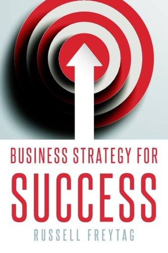Read Online Business Strategy for Success: Principles for Strategic Management of Business Initiatives, Projects and Programs pdf epub