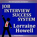 Job Interview Success System: Relax and Communicate Your Value to Prospective Employers | Lorraine Howell