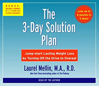 The 3-Day Solution Plan: Jumpstart Lasting Weight Loss by Turning Off the Drive to Overeat