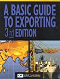 Basic Guide to Exporting : U. S. Department of Commerce, U.S. Dept. of Commerce Staff and Woznick, Alexandra, 1885073836