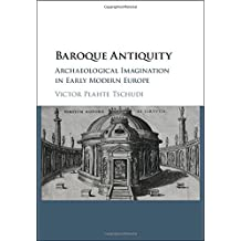 Baroque Antiquity: Archaeological Imagination in Early Modern Europe