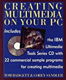 Creating Multimedia on Your PC, Tom Badgett and Corey Sandler, 0471589284