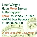 Lose Weight Have More Energy & Be Happier Relax Your Way To Thin Weight Loss Hypnosis &Subliminal CD