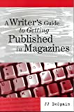 A Writer's Guide to Getting Published in Magazines, JJ Despain, 1929129017