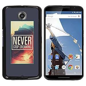 Never Stop Dreaming Poster gris Sun- Metal de aluminio y de plástico duro Caja del teléfono - Negro - NEXUS 6 / X / Moto X Pro