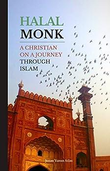 Halal Monk: A Christian on a Journey through Islam (English Edition) de [Atlas, Jonas Yunus]