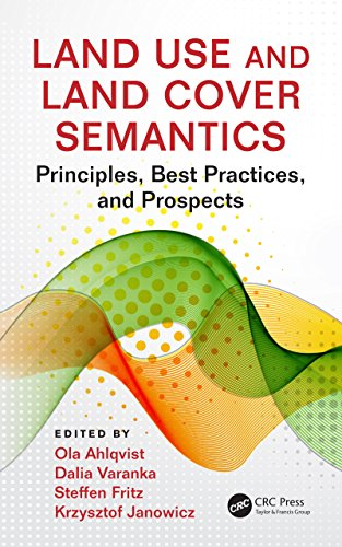 Land Use and Land Cover Semantics: Principles, Best Practices, and Prospects (Data Classification Best Practices)