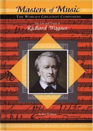 Download The Life and Times of Richard Wagner (Masters of Music The World's Greatest Composers) pdf epub