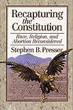 Recapturing the Constitution, Stephen B. Presser, 0895264927