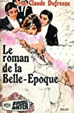 img - for Le roman de la belle-epoque book / textbook / text book
