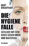Die Hygienefalle: Schluss mit dem Krieg gegen Viren und Bakterien