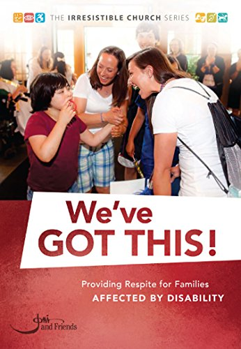 We've Got This!: Providing Respite for Families Affected by Disability (The Irresistible Church Series)