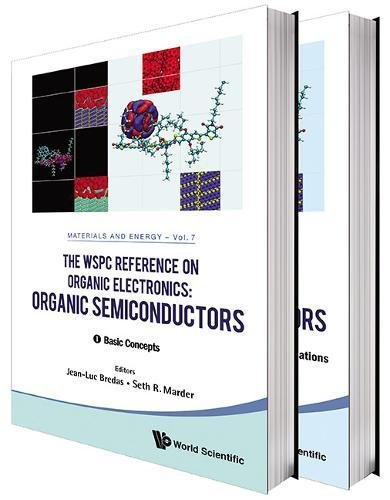 Wspc Reference on Organic Electronics, The: Organic Semiconductors (in 2 Volumes) (World Scientific Series in Materials and Energy)