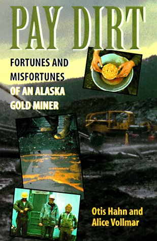 Pay Dirt: Fortunes and Misfortunes of an Alaska Gold-Miner