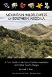 img - for Mountain Wildflowers of Southern Arizona: A Field Guide to the Santa Catalina Mountains and Other Nearby Ranges book / textbook / text book