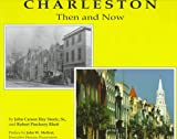 Charleston Then and Now, John Steele and Robert Rhett, 0878441298