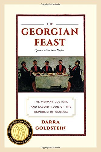 [ The Georgian Feast: The Vibrant Culture and Savory Food of the Republic of Georgia (Updated) By Goldstein, Darra ( Author ) Paperback 2013 ]