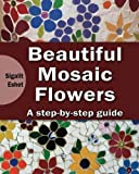 Beautiful Mosaic Flowers: A Step-by-Step Guide: Volume 3 (Art and crafts)