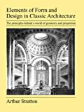 Elements of Form and Design in Classic Architecture, Arthur Stratton, 1905217838