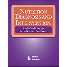 Nutrition Diagnosis and Intervention: Standardized Language for the Nutrition Care Process
