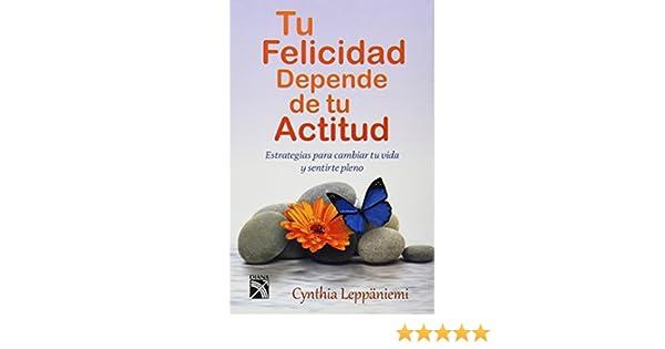 Tu felicidad depende de tu actitud (Spanish Edition): Cynthia Leppaniemi: 9786070713378: Amazon.com: Books