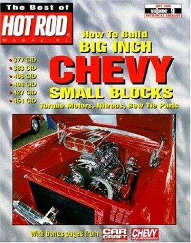 How to Build Big Inch Chevy Small Blocks (The Best of Hot Rod Magazine : Hot Rod Technical Library, Volume -