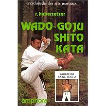 Karaté-do Kata, tome 2: Wado-Goju Shito-Kata (Encyclopédie des arts martiaux)