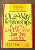 img - for One-Way Relationships: When You Love Them More Than They Love You by Alfred Ells (1990-03-03) book / textbook / text book