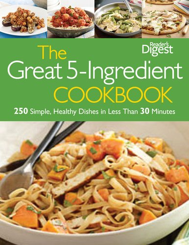 The Great 5-Ingredient Cookbook: 250 Simple, Healthy Dishes in Less Than 30 Minutes