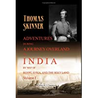 Adventures during a Journey Overland to India, by Way of Egypt, Syria, and the Holy Land: Volume 1