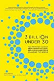 img - for 3 Billion Under 30: How Millennials Continue Redefining Success, Breaking Barriers and Changing The World | 75 Stories of Entrepreneurship, Change & Leadership | Business Book for Young Adults book / textbook / text book
