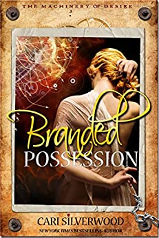 Branded Possession (The Machinery of Desire Book 3) by [Silverwood, Cari]