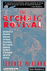 The Archaic Revival: Speculations on Psychedelic Mushrooms, the Amazon, Virtual Reality, UFOs, Evolution, Shamanism, the Rebirth of the Goddess, and the End of History Paperback