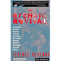 The Archaic Revival: Speculations on Psychedelic Mushrooms, the Amazon, Virtual Reality, UFOs, Evolution, Shamanism, the…